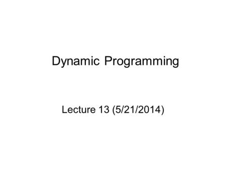 Dynamic Programming Lecture 13 (5/21/2014). - A Forest Thinning Example - 1 260 2 650 3 535 4 410 5 850 6 750 7 650 8 600 9 500 10 400 11 260 0 50 100.