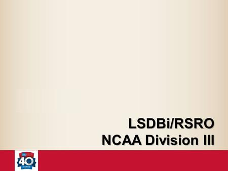 LSDBi/RSRO NCAA Division III. Overview Access to Applications. Legislative Services Database for the internet (LSDBi). Requests/Self-Reports Online (RSRO).