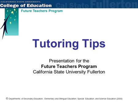 © Departments of Secondary Education, Elementary and Bilingual Education, Special Education, and Science Education (2008) Future Teachers Program Tutoring.