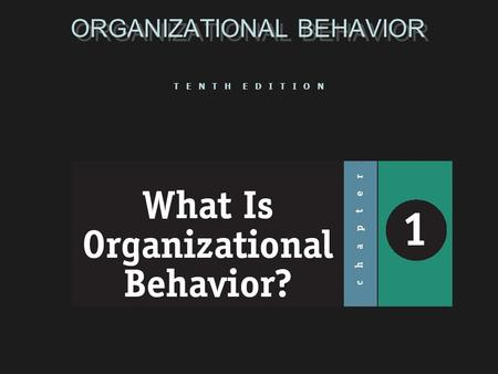 ORGANIZATIONAL BEHAVIOR T E N T H E D I T I O N. AFTER STUDYING THIS CHAPTER AND LISTENING TO MY LECTUER,I HOPE THTAT YOU WILL BE ABLE TO: 1.Define organizational.