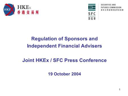 1 Regulation of Sponsors and Independent Financial Advisers Joint HKEx / SFC Press Conference 19 October 2004.
