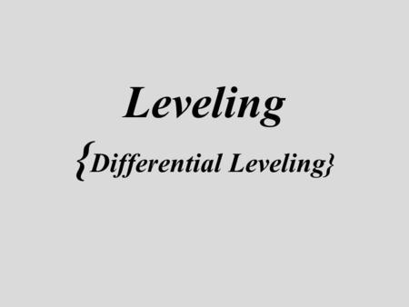 Leveling { Differential Leveling}. Lecture Outline Definitions Datum Vials Levels: optical, laser, digital Rods Differential Leveling A leveling Loop.