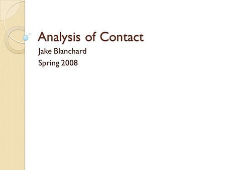 "Analysis of Contact Jake Blanchard Spring 2008. Analysis of Contact Most commercial finite element programs will address contact problems By ""contact,"""