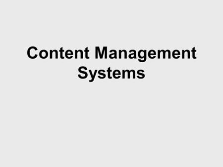 Content Management Systems. What is Content Management?  Content management is a process and/or software application used by groups to plan, create,