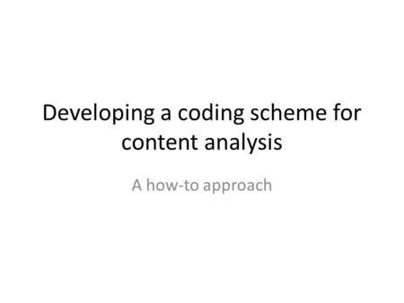 Developing a coding scheme for content analysis A how-to approach.