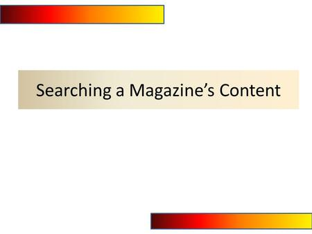Searching a Magazine's Content. Select E-Journals from the library's homepage.