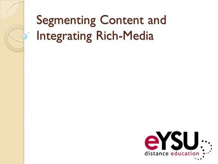 Segmenting Content and Integrating Rich-Media. Let's Talk About Your Content You probably have something that would be considered Primary Content for.