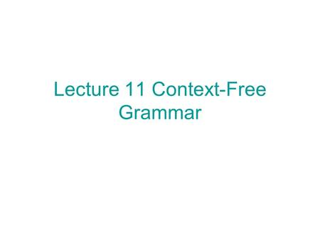 Lecture 11 Context-Free Grammar. Definition A context-free grammar (CFG) G is a quadruple (V, Σ, R, S) where V: a set of non-terminal symbols Σ: a set.