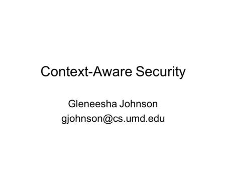 Context-Aware Security Gleneesha Johnson