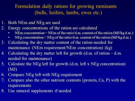 Formulation daily rations for growing ruminants (bulls, heifers, lambs, ewes etc.) 1.Both NEm and NEg are used 2.Energy concentrations of the ration are.
