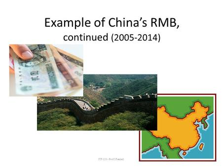 ITF-220 - Prof.J.Frankell Example of China's RMB, continued (2005-2014)