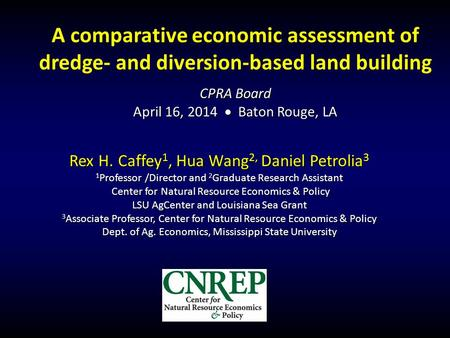 A comparative economic assessment of dredge- and diversion-based land building CPRA Board April 16, 2014  Baton Rouge, LA Rex H. Caffey 1, Hua Wang 2,