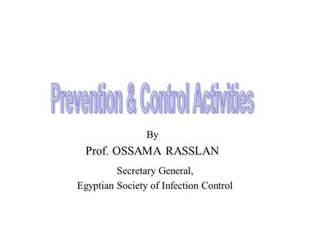 By Prof. OSSAMA RASSLAN Secretary General, Egyptian Society of Infection Control.