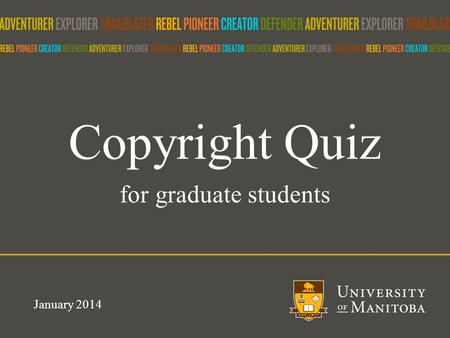 Copyright Quiz for graduate students January 2014.