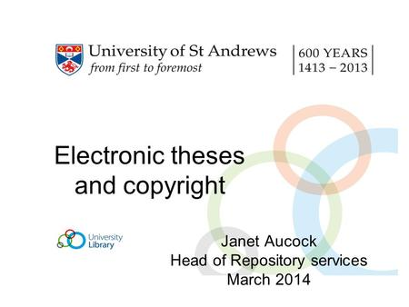 Electronic theses and copyright Janet Aucock Head of Repository services March 2014.