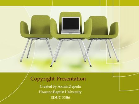 Copyright Presentation Created by Axinia Zepeda Houston Baptist University EDUC 5306.