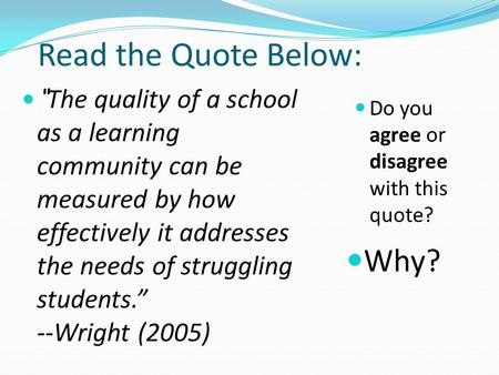 "Read the Quote Below: Do you agree or disagree with this quote? Why? "" The quality of a school as a learning community can be measured by how effectively."