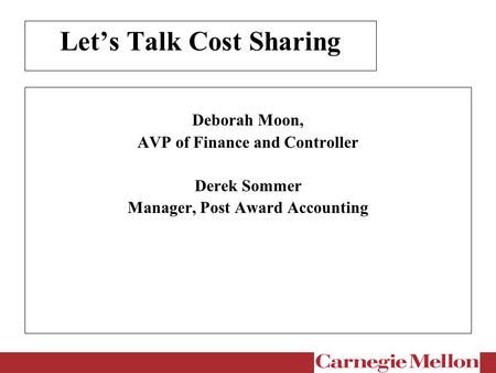 Let's Talk Cost Sharing Deborah Moon, AVP of Finance and Controller Derek Sommer Manager, Post Award Accounting.