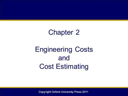 Copyright Oxford University Press 2011 Chapter 2 Engineering Costs and Cost Estimating.