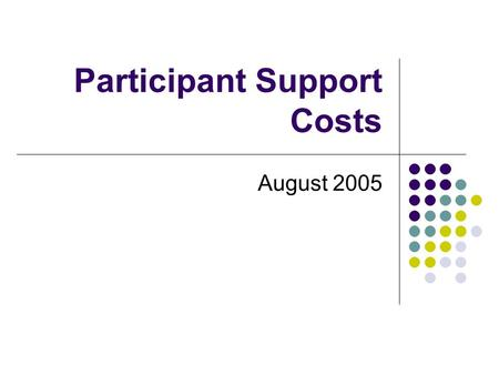 "Participant Support Costs August 2005. 2 Participant Support Costs NSF Grant Policy Manual (GPM) 618.1 ""Participant support costs are the direct costs."
