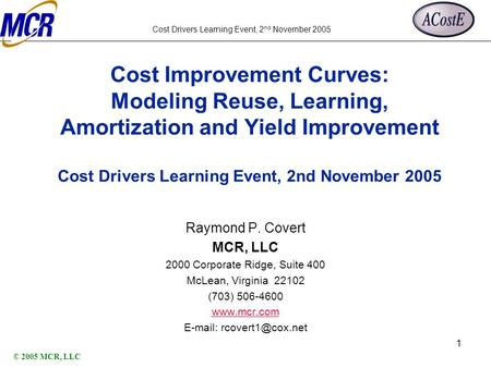 Cost Drivers Learning Event, 2 nd November 2005 1 Cost Improvement Curves: Modeling Reuse, Learning, Amortization and Yield Improvement Cost Drivers Learning.