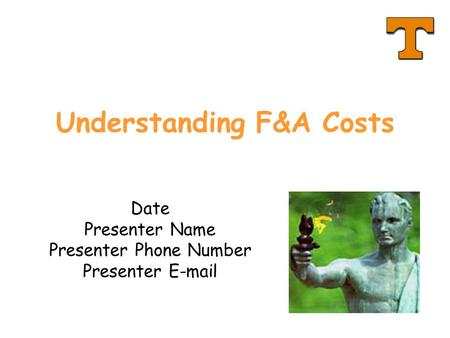 Understanding F&A Costs Date Presenter Name Presenter Phone Number Presenter E-mail.