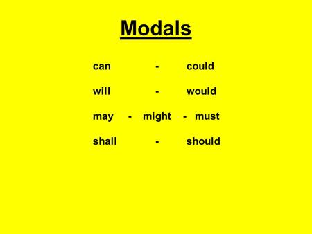 Modals can		- 	could will		- 	would may - might - must shall		- 	should.
