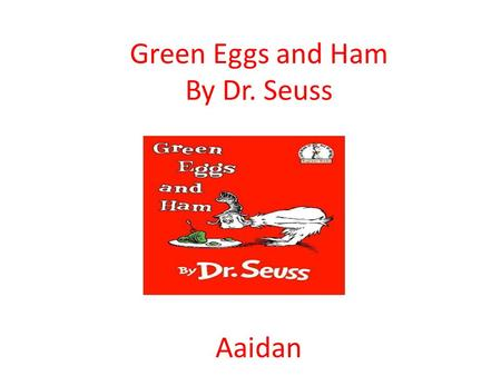 Green Eggs and Ham By Dr. Seuss Aaidan.