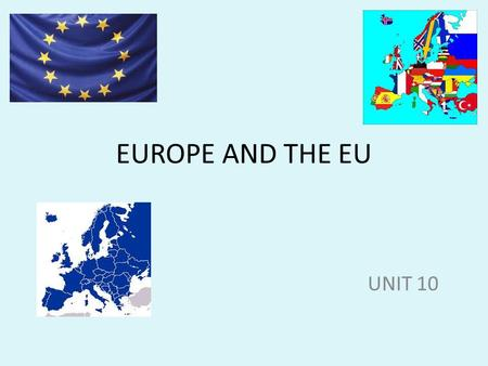 EUROPE AND THE EU UNIT 10. Europe covers more than ten millions squares kilometres. It's the second smallest continent.