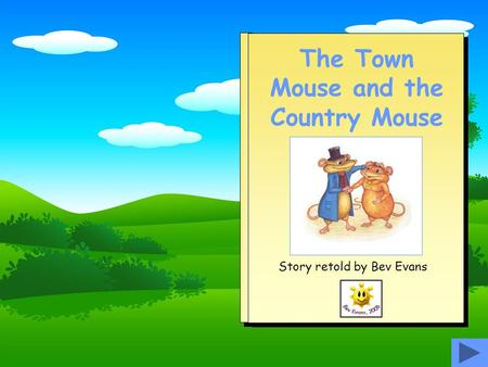The Town Mouse and the Country Mouse Story retold by Bev Evans.