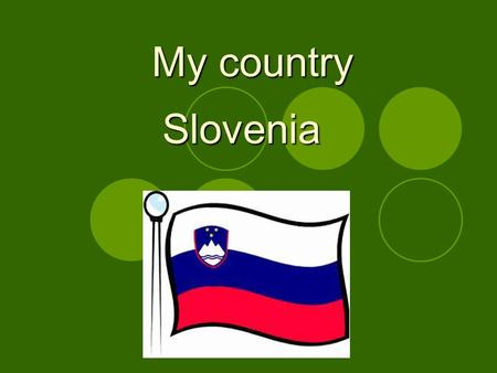 My country Slovenia Slovenia. It lies between four countries: