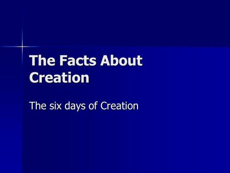 The Facts About Creation The six days of Creation.