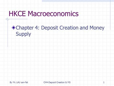 By Mr. LAU san-fatCH4-Deposit Creation & MS1 HKCE Macroeconomics Chapter 4: Deposit Creation and Money Supply.