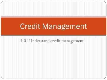 5.01 Understand credit management. Credit Management.