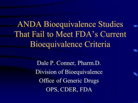 Dale P. Conner, Pharm.D. Division of Bioequivalence