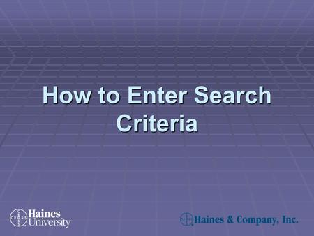 How to Enter Search Criteria. How to Enter Search Criteria – Step 1 To make a criteria selection:  Click on one of the six criteria headings (General,