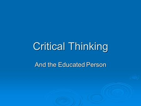 Critical Thinking And the Educated Person. What is Critical Thinking?  Problem solving  Analyzing information  Interpreting information  Recognizing.