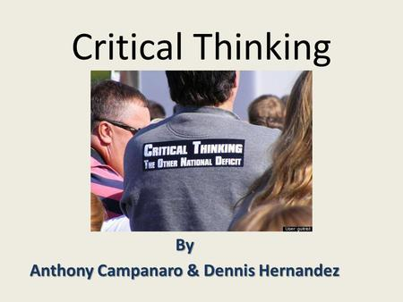 Critical Thinking By Anthony Campanaro & Dennis Hernandez.