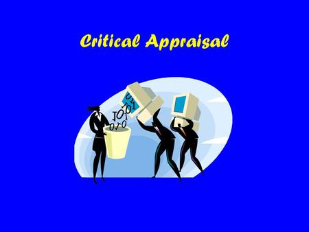 Critical Appraisal. Evidence –Based Medicine Formulate problem Track down best evidence Appraise the evidence critically Implement results in clinical.