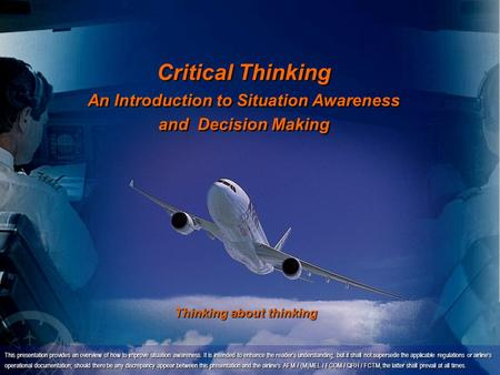 Copyright D Gurney 2006 Critical Thinking An Introduction to Situation Awareness and Decision Making This presentation provides an overview of how to improve.