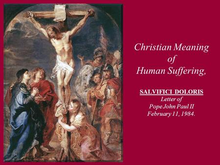 Christian Meaning of Human Suffering, SALVIFICI DOLORIS Letter of Pope John Paul II February 11, 1984.