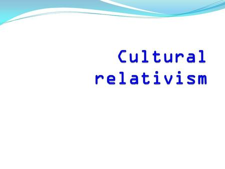Cultural relativism is the anthropological principle stating that a person's beliefs and activities must be understood in the local context of that person's.