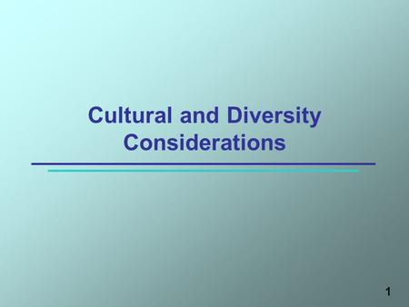 1 Cultural and Diversity Considerations. Learning Objectives After this session, participants will be able to: 1.Define cultural competency 2.State the.