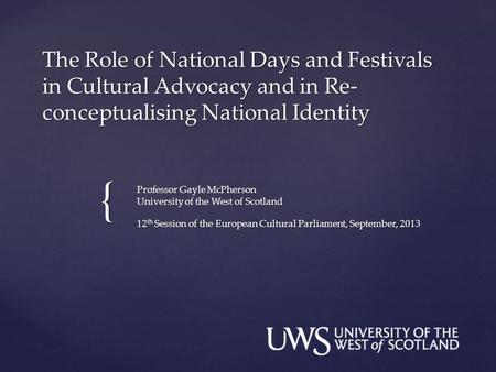 { The Role of National Days and Festivals in Cultural Advocacy and in Re- conceptualising National Identity Professor Gayle McPherson University of the.