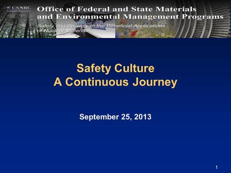 Safety Culture A Continuous Journey September 25, 2013 1.