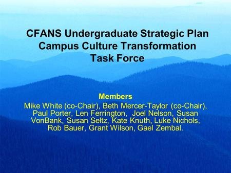 CFANS Undergraduate Strategic Plan Campus Culture Transformation Task Force Members Mike White (co-Chair), Beth Mercer-Taylor (co-Chair), Paul Porter,