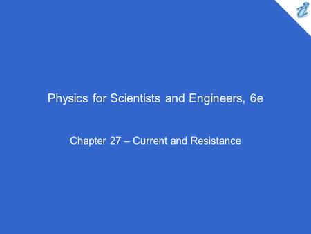 Physics for Scientists and Engineers, 6e Chapter 27 – Current and Resistance.