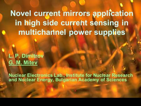 Novel current mirrors application in high side current sensing in multichannel power supplies L. P. Dimitrov G. M. Mitev Nuclear Electronics Lab., Institute.