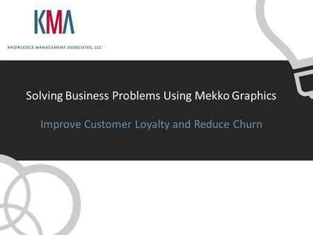 Solving Business Problems Using Mekko Graphics Improve Customer Loyalty and Reduce Churn.
