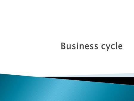  The term business cycle or economic cycle refers to economy-wide fluctuations in production or economic activity over several months or years, around.